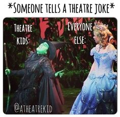 Theater jokes.. or if something even remotely reminds you of a show...