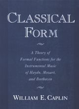Classical Form: A Theory of Formal Functions for the Instrumental Music of Haydn, Mozart, and Beethoven ~ William E. Caplin ~ Oxford University Press ~ 1998