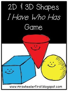 "This fun game of ""I Have, Who Has"" will have your students learning their 2D and 3D shapes in a jiffy!  Print, laminate, and PLAY!  Enjoy!Please follow my teaching blog for ideas and freebies!Like Mrs. Wheeler on Facebook to stay connected!"
