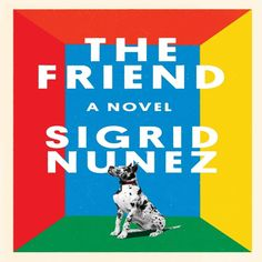 The Friend: A Novel by Sigrid Nunez Winner of the 2018 National Book Award for Fiction Free Books, Good Books, Books To Read, My Books, Margaret Atwood, Margaret Thatcher, Amazon Kindle, National Book Award Winners, Ideas