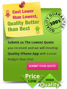 Submit us the lowest QUOTE you received from any development company and we will Develop QUALITY IPHONE APP with Lesser Budget than that. For more details call us on 404.891.0577.