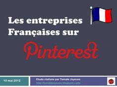 Les entreprises Francaises sur #Pinterest le 10 mai 2012 by TomateJoyeuse, via Slideshare Détail de l'étude à lire sur http://tomatejoyeuse.blogspot.fr/2012/05/pinterest-en-france-etude-des-marques.html