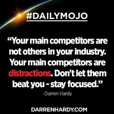 Quote by Darren Hardy Focus Quotes, Some Quotes, Quotes To Live By, Success Quotes, Distraction Quotes, Believe In Yourself Quotes, Motivational Quotes, Inspirational Quotes, Work Motivation