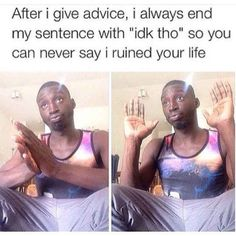 Everyone does this when giving advice:
