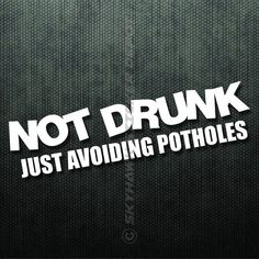 Not Drunk Avoiding Potholes Funny Bumper Sticker Vinyl Decal For Honda Nissan #3M