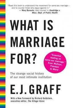 What Is Marriage For? : The Strange Social History of Our Most Intimate Institution  http://library.sjeccd.edu/record=b1136636~S3