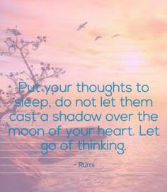 Let go of thinking.