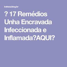 → 17 Remédios Unha Encravada Infeccionada e Inflamada【AQUI】