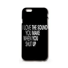 Craftdesign- I Love the Sound You Make When You Shut up Case- Hard Plastic Matt Case Full Protection for Iphone (iphone6) Craftdesign http://www.amazon.com/dp/B00VNAS9RM/ref=cm_sw_r_pi_dp_n04Tvb01NDPDS