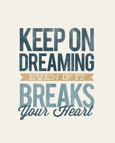 Keep on Dreaming even if it breaks your heart - Rustic - Typographic Digital Print Download - PDF File - Country Song Lyrics. $7.00, via Etsy.