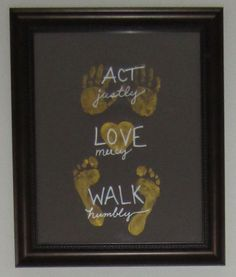 "Do Justly, Love Mercy, Walk Humbly Wall Decor tutorial or craft~ document your baby/child's hand and footprints with this verse: ""He hath shewed thee, O man, what is good; and what doth the Lord require of thee, but to do justly, and to love mercy, and to walk humbly with thy God?"" Micah 6:8"