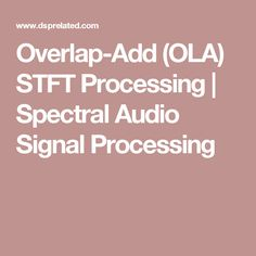 Overlap-Add (OLA) STFT Processing   Spectral Audio Signal Processing