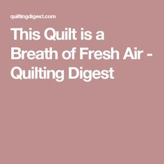 This Quilt is a Breath of Fresh Air - Quilting Digest