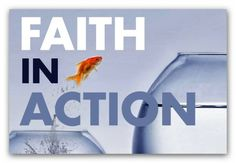 FATIH WITHOUT ACTIONS IS DEAD,  FAITH WITH ACTIONS IS TRUE LIFE