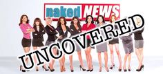 Review: Naked News Uncovered (2013) - or - Take your news off