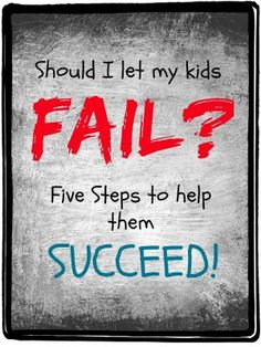 Should I Let My Kids Fail? -  Here are some great strategies to help your kids face failure and learn from the experience - Positive Parenting Solutions