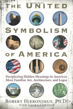 The United Symbolism of America: Deciphering Hidden Meanings in America's Most Familiar Art, Architecture, and Logos by Robert Hieronimus. $13.65. 315 pages. Author: Robert Hieronimus. Publisher: New Page Books (April 1, 2008)