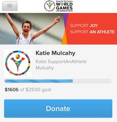 So CLOSE but still a little way to go! Please support my Special Olympics athlete by donating just a small amount:  https://support.la2015.org/fundraise?fcid=415633 Thank you! Katie xoxo
