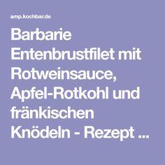 Barbarie Entenbrustfilet mit Rotweinsauce, Apfel-Rotkohl und fränkischen Knödeln - Rezept - kochbar.de