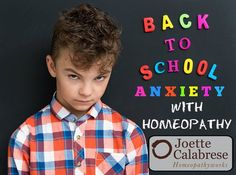 Back To School Jitters - The remedy for this type of anticipatory anxiety is Gelsemium (generally) 30; one dose taken twice a day and let me tell you, it is GORGEOUS! You can stop the remedy once the anxiety is resolved or the event is over.
