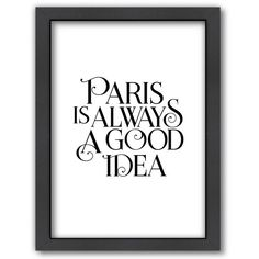Americanflat ''Paris Is Always A Good Idea'' Framed Wall Art () ($69) ❤ liked on Polyvore featuring home, home decor, wall art, text, paris home decor, word wall art, vertical wall art, paris wall art and parisian wall art