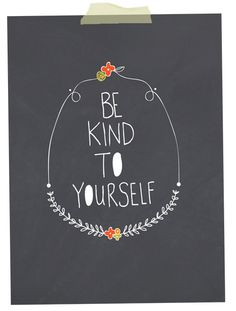 Happy Monday - Be kind to yourself
