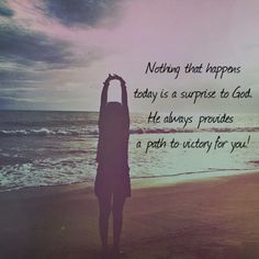 Nothing that happens today is a surprise God. He always provides a path to victory for you!