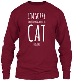 """SALE ENDS TONIGHT - It's a noisy world out there, full of unnecessary distractions. Show everyone you're in nirvana with the """"I'm Sorry, I Was Thinking About My Cat (Again) """" shirts and hoodies. Sale ends 12/02/14"""