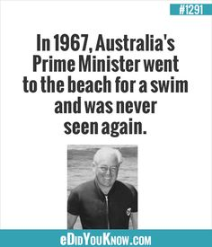 eDidYouKnow.com ►  In 1967, Australia's Prime Minister went to the beach for a swim and was never seen again. Random Facts, Weird Facts, Wtf Fact, See Again, 50 Years Ago, Say What, True Facts, News Media, Prime Minister