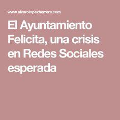 El Ayuntamiento Felicita, una crisis en Redes Sociales esperada