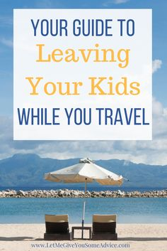 A simple guide to leaving your kids while you travel. Parent vacation prep tips to make sure your child is cared for while you enjoy a grown-up getaway via @someadvice Travel without Kids | How to Leave Your Kids While you Travel