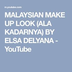 MALAYSIAN MAKE UP LOOK (ALA KADARNYA) BY ELSA DELYANA - YouTube