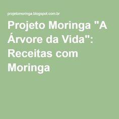 """Projeto Moringa """"A Árvore da Vida"""": Receitas com Moringa"""