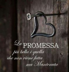 The more beautiful promise is that which is not made, but maintained.