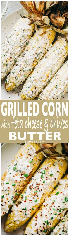 Grilled Corn with Feta Cheese and Chives Butter – Delicious and juicy grilled corn on the cob smothered with a creamy feta cheese compound butter!