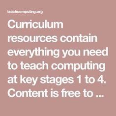 Curriculum resources contain everything you need to teach computing at key stages 1 to 4. Content is free to access, and has been created by subject experts. Computational Thinking, Digital Technology, Teaching Resources, Lesson Plans, Curriculum, Computers, Knowledge, Coding