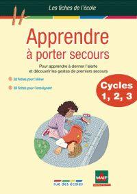 Frédérique Grinevald et Corinne Tarcelin - Apprendre à porter secours Cycles 1, 2, 3 - Pour apprendre à donner l'alerte et découvrir les gestes de premiers secours…