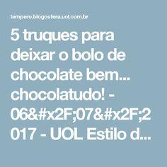 5 truques para deixar o bolo de chocolate bem... chocolatudo! - 06/07/2017 - UOL Estilo de vida