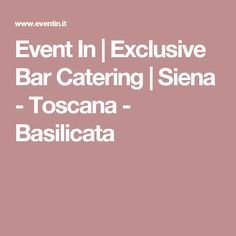 Event In | Exclusive Bar Catering | Siena - Toscana - Basilicata