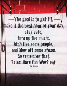 """The goal is to get fit, make it the best hour of your day, stay safe, turn up the music, high five some people and blow off some steam. So remember that. Relax. Have fun. Work out."" #Inspiration #Quote"