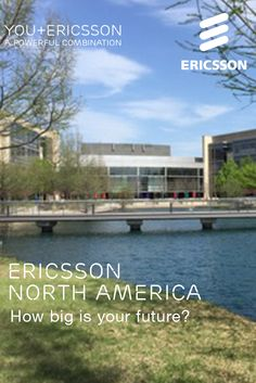 You'll work alongside the biggest media and wireless providers in North America at one of Ericsson's gorgeous campuses!