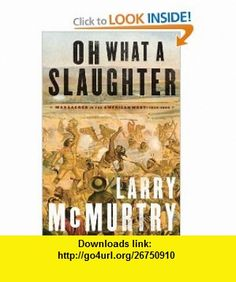 Oh What a Slaughter Massacres in the American West 1846--1890 Larry McMurtry , ISBN-10: 074325077X  ,  , ASIN: B0058M9A2Y , tutorials , pdf , ebook , torrent , downloads , rapidshare , filesonic , hotfile , megaupload , fileserve