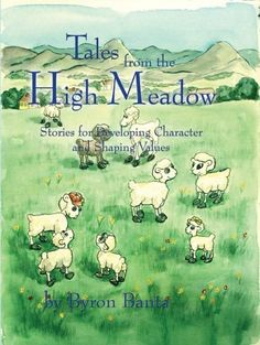 Tales from the High Meadows Stories for Developing Character by Byron Banta http://www.amazon.com/dp/1589301498/ref=cm_sw_r_pi_dp_erEawb054MNQH