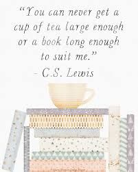 Image Result For You Can Never Get A Cup Of Tea Large Enough Or A
