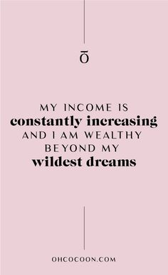 "oh cocoon Attracting abundance into your life is crucial to your success. ""My income is constantly increasing and I am wealthy beyond my wildest dream. Positive Affirmations Quotes, Wealth Affirmations, Morning Affirmations, Law Of Attraction Affirmations, Law Of Attraction Quotes, Affirmation Quotes, Positive Quotes, Career Affirmations, Happy Quotes"