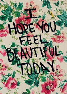 I hope YOU feel beautiful today, because you ARE beautiful. Great Quotes, Quotes To Live By, Me Quotes, Inspirational Quotes, Qoutes, Beauty Quotes, Today Quotes, Morning Quotes, Famous Quotes
