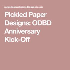 Pickled Paper Designs: ODBD Anniversary Kick-Off