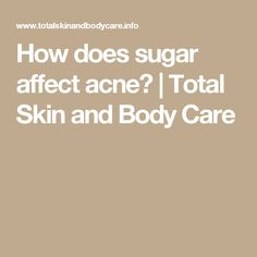 How does sugar affect acne? | Total Skin and Body Care