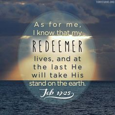 WEBSTA @ drtonyevans - As for me, I know that my Redeemer lives, and at the last He will take His stand on the earth. Bible Verses Quotes, Bible Scriptures, Faith Quotes, Biblical Verses, Christian Encouragement, Encouragement Quotes, Job Bible, Bible Book, My Redeemer Lives