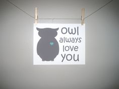Owl Print, Childrens Art Print Poster, Kids Wall Art, 8x10 Print, Owl Always Love You, turquoise, grey, gray, Owl, Woodland. $18.00, via Etsy.
